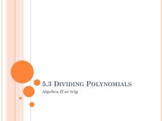 5.3 Dividing Polynomials