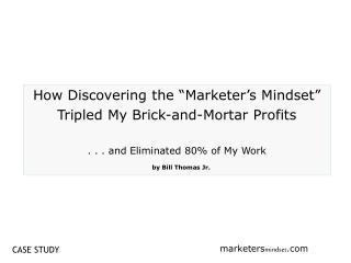 How Discovering the  Marketer s Mindset   Tripled My Brick-and-Mortar Profits   . . . and Eliminated 80 of My Work