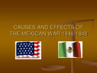 CAUSES AND EFFECTS OF THE MEXICAN WAR 1846-1848