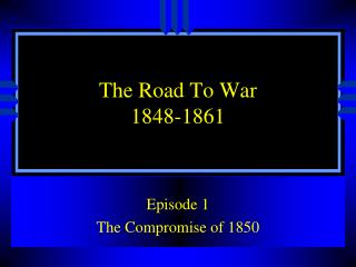 The Road To War 1848-1861