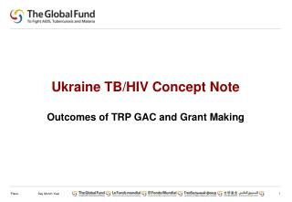 Ukraine TB/HIV Concept Note Outcomes of TRP GAC and Grant  M aking