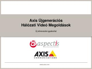 Axis  Újgenerációs Hálózati  Vide ó Megoldások