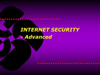 INTERNET SECURITY - Advanced