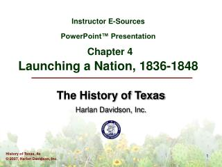 Instructor E-Sources PowerPoint™ Presentation Chapter 4 Launching a Nation, 1836-1848