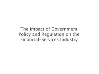 The Impact of Government Policy and Regulation on the Financial-Services Industry