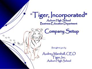 """ Tiger, Incorporated"" Auburn High School Business Education Department"