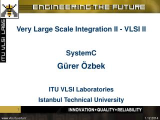 Very Large Scale Integration II - VLSI II SystemC Gürer Özbek ITU VLSI  Laboratories