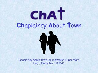 Chaplaincy About town      Chaplaincy About Town Ltd in Weston-super-Mare  Reg. Charity No. 1101541