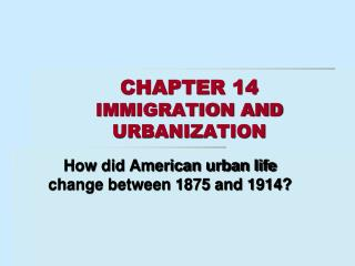CHAPTER 14  IMMIGRATION AND URBANIZATION