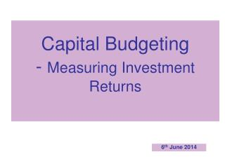 Capital Budgeting   -  Measuring Investment Returns