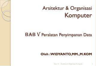 Arsitektur & Organisasi Komputer BAB v  Peralatan Penyimpanan Data Oleh  :  WIDYANTO,MM.,M.KOM
