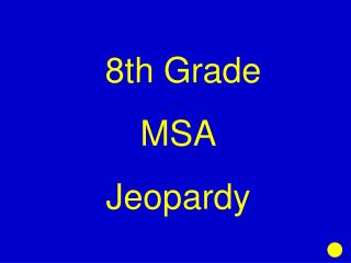 8th Grade MSA Jeopardy