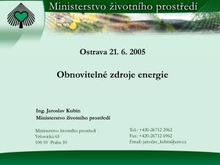 Ostrava 21. 6. 2005 Obnoviteln� zdroje energie