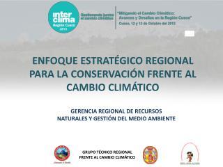 ENFOQUE ESTRATÉGICO REGIONAL PARA LA CONSERVACIÓN FRENTE AL CAMBIO CLIMÁTICO