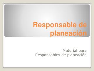 Responsable de planeaci�n