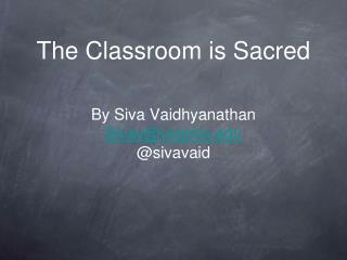 The Classroom is Sacred