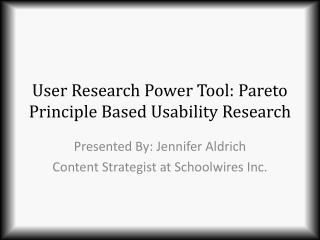 User Research Power Tool: Pareto Principle Based Usability Research