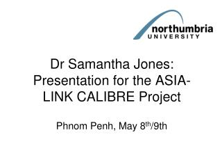 Dr Samantha Jones: Presentation for the ASIA-LINK CALIBRE Project
