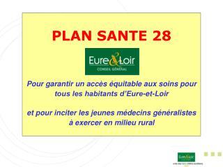 PLAN SANTE 28    Pour garantir un acc s  quitable aux soins pour tous les habitants d Eure-et-Loir   et pour inciter les