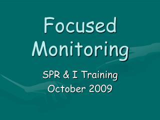 Focused Monitoring