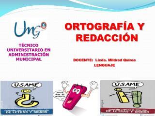 ORTOGRAFÍA Y REDACCIÓN DOCENTE:  Licda. Mildred Quiroa LENGUAJE