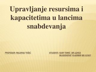 Profesor: milorad tošić  student i :  igor  tomić br.12453 Mladenovi ć vladimir br.12307