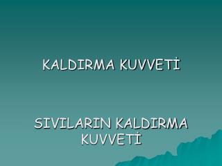 KALDIRMA KUVVETİ SIVILARIN KALDIRMA KUVVETİ