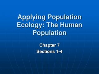 Applying Population Ecology: The Human Population