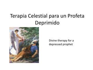 Terapia Celestial para un Profeta  D eprimido