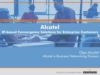 Alcatel IP-based Convergence Solutions for Enterprise Customers