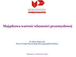 D r Alicja Adamczak Prezes Urzędu Patentowego Rzeczypospolitej Polskiej