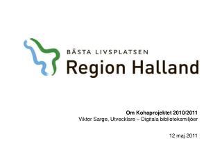 Om Kohaprojektet 2010/2011 Viktor Sarge, Utvecklare – Digitala biblioteksmiljöer