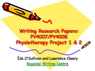 Writing Research Papers: PY4007/PY4008 Physiotherapy Project 1 & 2