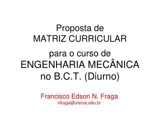Proposta de MATRIZ CURRICULAR para o curso de  ENGENHARIA MECÂNICA no B.C.T. (Diurno)