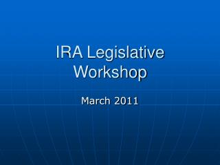 IRA Legislative Workshop