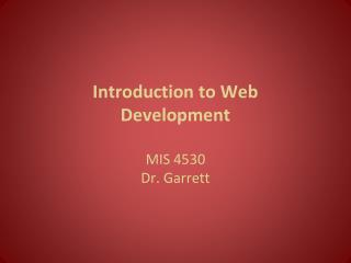 Introduction to Web  Development MIS 4530 Dr. Garrett