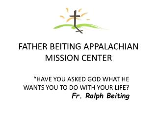 FATHER BEITING APPALACHIAN MISSION CENTER