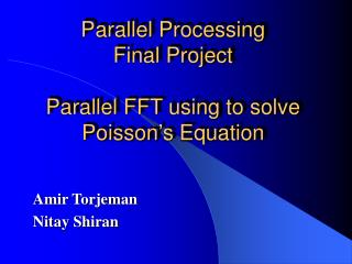 Parallel Processing Final Project Parallel FFT using to solve Poisson's Equation