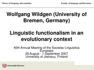 Wolfgang Wildgen University of Bremen, Germany  Linguistic functionalism in an evolutionary context