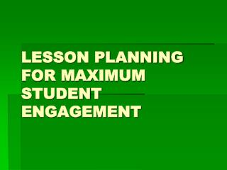 LESSON PLANNING FOR MAXIMUM STUDENT ENGAGEMENT