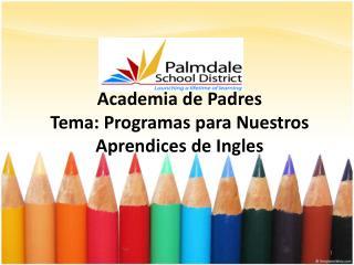 Academia de Padres Tema: Programas para Nuestros Aprendices de Ingles