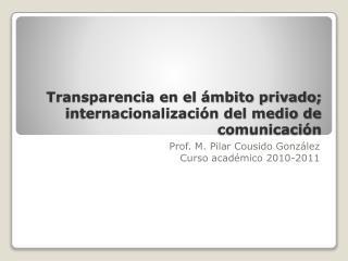 Transparencia en el ámbito privado; internacionalización del medio de comunicación