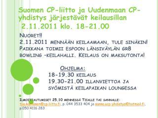 Suomen CP-liitto ja Uudenmaan CP-yhdistys järjestävät keilausillan     2.11.2011 klo. 18-21.00