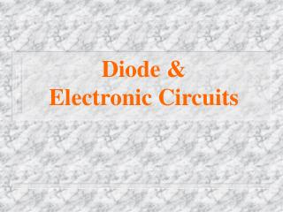 Diode &  Electronic Circuits