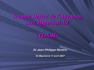 Trouble Déficit de l'Attention  avec Hyperactivité   (TDA/H)