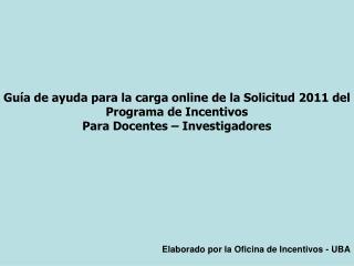 Guía de ayuda para la carga online de la Solicitud  2011  del Programa de Incentivos