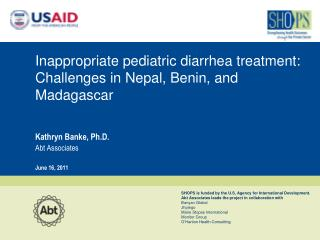 Inappropriate pediatric diarrhea treatment: Challenges in Nepal, Benin, and Madagascar