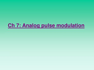 Ch 7: Analog pulse modulation