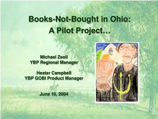 Michael Zeoli YBP Regional Manager Hester Campbell YBP GOBI Product Manager June 10, 2004