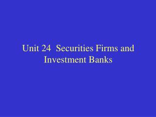 Unit 24  Securities Firms and Investment Banks